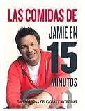 Jamie Oliver Las Comidas de Jamie Oliver En 15 Minutos (Jaime's 15-Minute Meals)