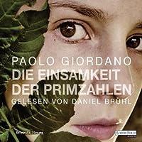 Die Einsamkeit der Primzahlen Hörbuch von Paolo Giordano Gesprochen von: Daniel Brühl