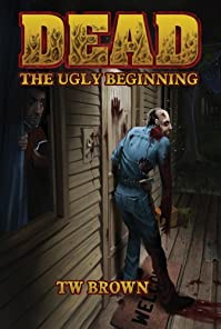 Dead: The Ugly Beginning by TW Brown ebook deal