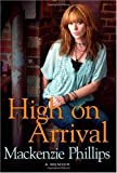img - for High On Arrival First edition by Phillips, Mackenzie (2009) Hardcover book / textbook / text book