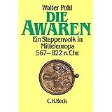 """Die Awaren. Ein Steppenvolk in Mitteleuropa 567 - 822 n. Chr.von """"Walter Pohl"""""""