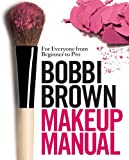 Bobbi Brown Bobbi Brown Makeup Manual: For Everyone from Beginner to Pro