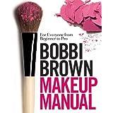 Bobbi Brown Makeup Manual: For Everyone from Beginner to Proby Bobbi Brown