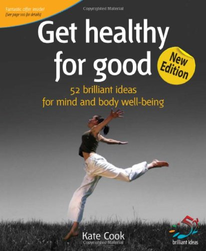 Get Healthy For Good: 52 Brilliant Ideas For Mind And Body Well-Being (52 Brilliant Ideas): 52 Brilliant Ideas For Mind And Body Well-Being (52 Brilliant Ideas)