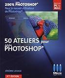 50 Ateliers pour d�buter avec Photoshop