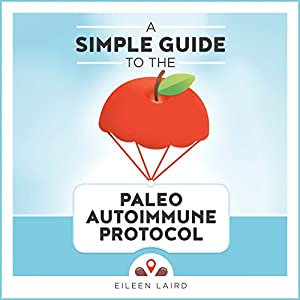 A Simple Guide to the Paleo Autoimmune Protocol Audiobook