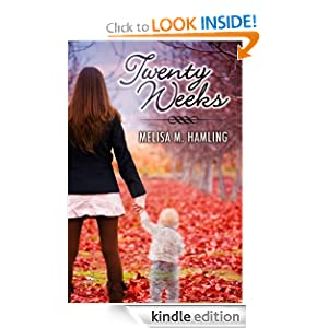 Free Kindle Book: Twenty Weeks, by Melisa M Hamling. Publication Date: August 8, 2011