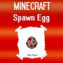 Minecraft Spawn Egg: The Mysteries of the Spawn Egg Audiobook by Billy Miner Narrated by Anna Valencia