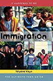 Immigration: The Ultimate Teen Guide (It Happened to Me)