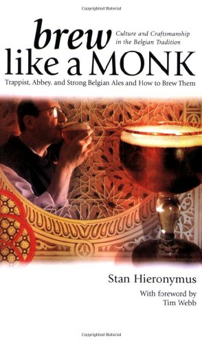 Brew Like a Monk Trappist Abbey and Strong Belgian Ales and How to Brew Them093740473X