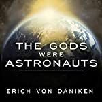 The Gods Were Astronauts: Evidence of the True Identities of the Old 'Gods' | Erich von Daniken
