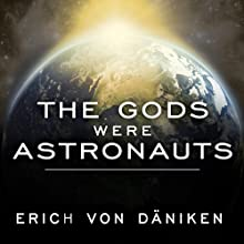 The Gods Were Astronauts: Evidence of the True Identities of the Old 'Gods' Audiobook by Erich von Daniken Narrated by Kevin Foley