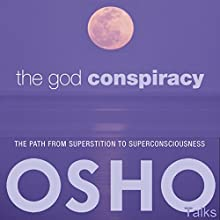The God Conspiracy: The Path from Superstition to Super Consciousness Speech by  OSHO Narrated by  OSHO
