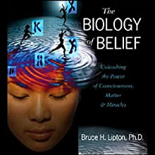 The Biology of Belief Audiobook by Bruce H. Lipton Narrated by Bruce H. Lipton