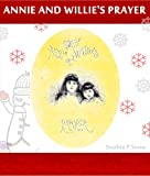 img - for Annie And Willie's Prayer (The Night Before Christmas of Faith and Belive in Christmas's Magic) book / textbook / text book