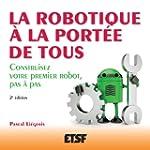 La robotique � la port�e de tous - 2e...
