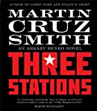 Three Stations (Arkady Renko Novels)