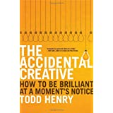 The Accidental Creative: How to Be Brilliant at a Moment's Notice ~ Todd Henry