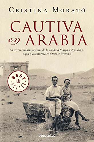 Cautiva en Arabia: La extraordinaria historia de la condesa Marga d'Andurain, espía y aventurera (BEST SELLER)