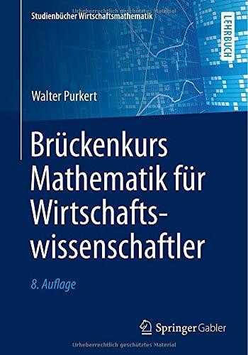 Brückenkurs Mathematik Für Wirtschaftswissenschaftler (Studienbücher Wirtschaftsmathematik) (German Edition)