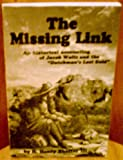 img - for The Missing Link: An Historical Accounting of Jacob Waltz and the