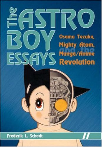 The Astro Boy Essays: Osamu Tezuka, Mighty Atom, and the Manga/Anime RevolutionFrederik L. Schodt