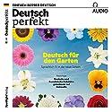 Deutsch perfekt Audio. 5/2017: Deutsch lernen Audio - Deutsch für den Garten Hörbuch von  div. Gesprochen von:  div.