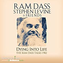 Dying into Life: A Week Long Program Recorded with These 2 Master Teachers in 1982  by Ram Dass Narrated by Ram Dass