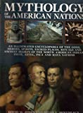 Mythology of the American Nations - An Illustrated Encyclopedia of the Gods, Heroes, Spirits, Sacred Places, Rituals & Ancient Beliefs of the North American Indian, Inuit, Aztec, Inca and Maya Nations