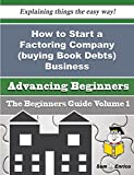 How to Start a Factoring Company (buying Book Debts) Business (Beginners Guide)