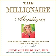 The Millionaire Mystique: How Working Women Become Wealthy - And How You Can, Too! (       UNABRIDGED) by Jude Miller Burke Narrated by Dana Hickox
