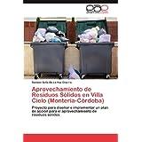 Aprovechamiento de Residuos Sólidos en Villa Cielo (Montería-Córdoba): Proyecto para diseñar e implementar un...