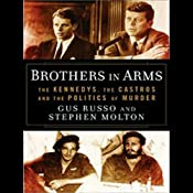 Brothers in Arms: The Kennedys, the Castros, and the Politics of Murder | [Gus Russo, Stephen Molton]