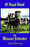 img - for OF ROYAL BLOOD...THE MISSOURI FOXTROTTER by Dyan Alice Westvang (2006-03-23) book / textbook / text book