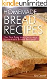 Homemade Bread Recipes: The Top Easy and Delicious Homemade Bread Recipes!