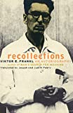 Viktor E. Frankl Viktor Frankl Recollections: An Autobiography