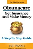 Obamacare: Get Insurance and Make Money - A Step by Step Guide (The Win-Win Series)