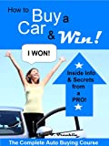 How to Buy a Car & Win! The Complete Car Buying Guide