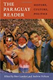 img - for The Paraguay Reader: History, Culture, Politics (The Latin America Readers) book / textbook / text book