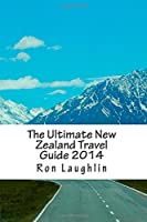 The Ultimate New Zealand Travel Guide 2014: by the New Zealand Guru of Travel