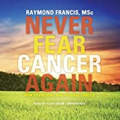 Never Fear Cancer Again: How to Prevent and Reverse Cancer | [Raymond Francis]