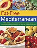 Anne Sheasby Fat-Free Mediterranean: With 200 Low-Fat and No-Fat Authentic and Delicious Recipes from a Region Famous for Long Life and Active Health