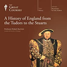 A History of England from the Tudors to the Stuarts  by The Great Courses Narrated by Professor Robert Bucholz