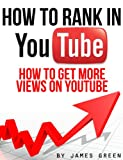 How to Rank in YouTube: How to get more views on YouTube (How to Rank in... Book 2)