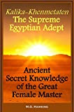 img - for Kalika-Khenmetaten, the Supreme Egyptian Adept - Ancient Secret Knowledge of the Great Female Master book / textbook / text book