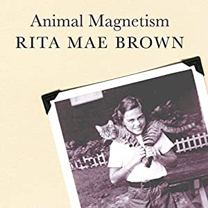 Animal Magnetism: My Life with Creatures Great and Small | [Rita Mae Brown]