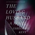 The Loving Husband: A Novel   Christobel Kent