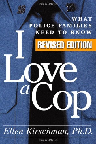 I Love a Cop, Revised Edition: What Police Families Need...