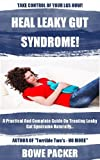 Heal Leaky Gut Syndrome: A Practical & Complete Guide On Treating Leaky Gut Syndrome Naturally.