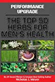 Performance Upgrade: The Top 50 Herbs for Mens Health